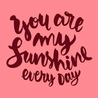 Je bent mijn zonneschijn elke dag belettering