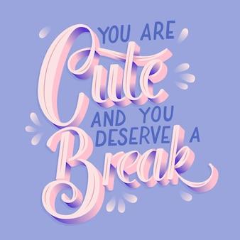 Je bent schattig en je verdient een pauze, hand belettering typografie modern posterontwerp, vlakke afbeelding