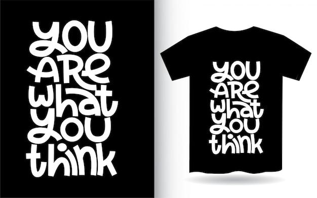 Je bent wat je denkt met de hand belettering kunst voor t-shirt