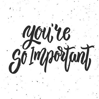Je bent zo belangrijk. hand getrokken belettering zin op witte achtergrond. motivatie offerte. elementen voor poster, kaart,. illustratie