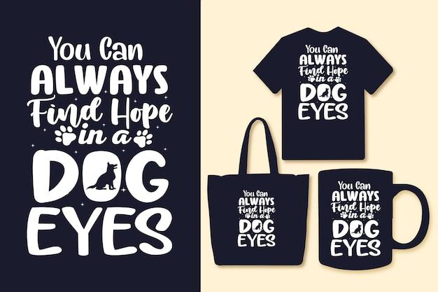 Je kunt altijd hoop vinden in typografische citaten van hondenogen voor een t-shirttas of mok