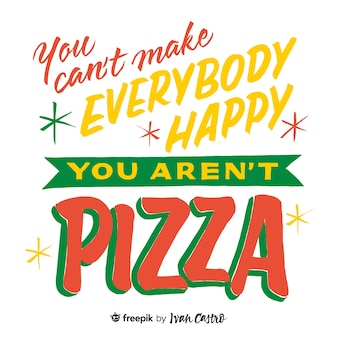 Je kunt niet iedereen blij maken, je bent geen pizza-belettering