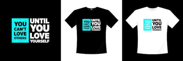 Je kunt niet van anderen houden totdat je van jezelf houdt typografie t-shirt design. liefde, romantische t-shirt.