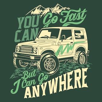 Je kunt snel gaan, maar ik kan overal naartoe gaan 4x4 off-road avontuurcitaten