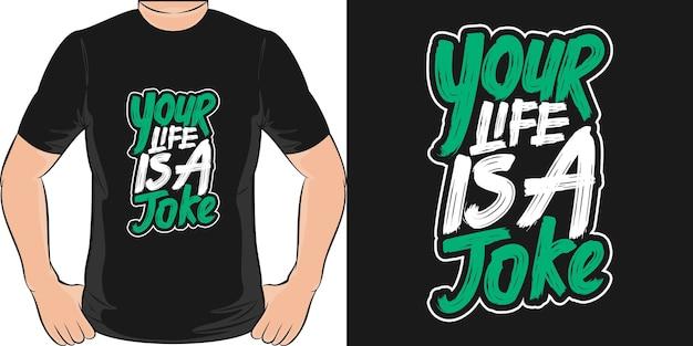 Je leven is een grap. uniek en trendy t-shirtontwerp.