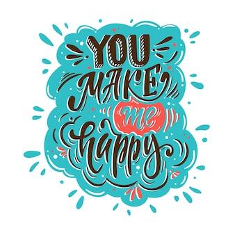 Je maakt me gelukkig. romantische belettering voor wenskaarten, vakantieuitnodigingen, babykleren enz.