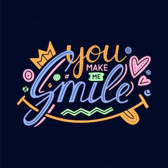 Je maakt me glimlachen inspirerende hand tekenen belettering citaat