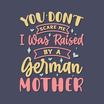 Je maakt me niet bang. ik ben opgevoed door een duitse moeder. moederdag belettering ontwerp.