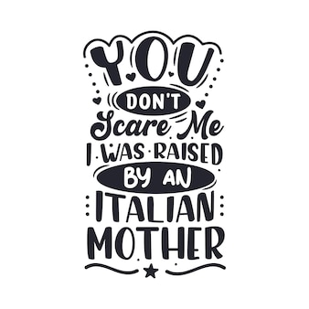 Je maakt me niet bang. ik ben opgevoed door een italiaanse moeder. moederdag belettering van ontwerp.