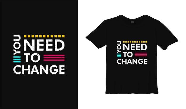 Je moet het motiverende t-shirtontwerp veranderen