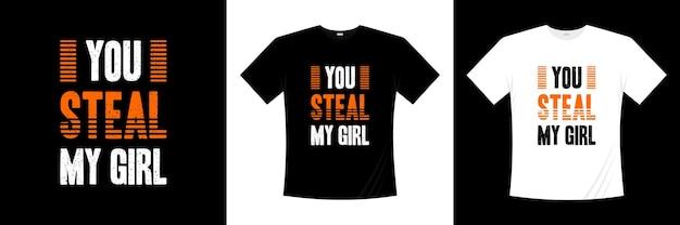 Je steelt mijn t-shirtontwerp van de meisjestypografie. liefde, romantische t-shirt.