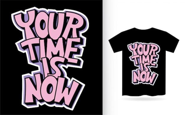 Je tijd is nu met de hand belettering voor t-shirt