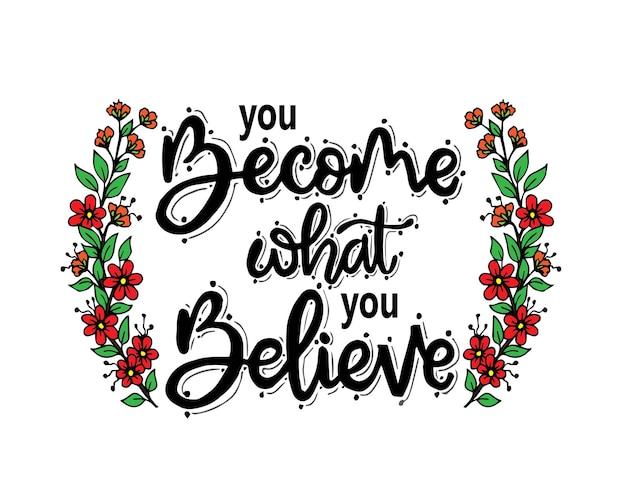 Je wordt wat je gelooft, handgeschreven letters, motiverende citaten