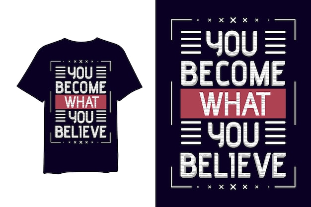 Je wordt wat je gelooft, met de hand tekenen belettering 3d-tekst t-shirt