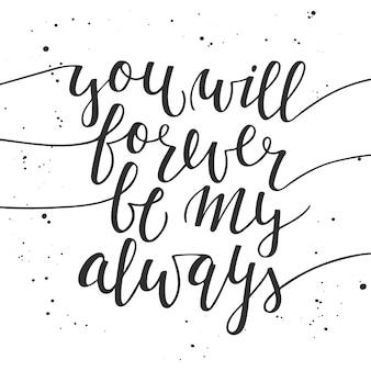 Je zal voor altijd mijn altijd zijn, belettering.