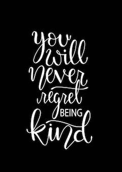 Je zult er nooit spijt van hebben aardig te zijn. inspirerende hand belettering citaten