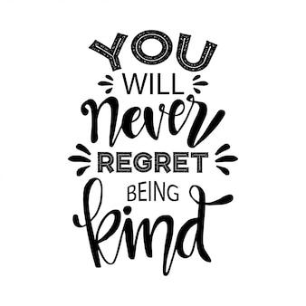 Je zult er nooit spijt van hebben aardig te zijn. motiverende citaat.