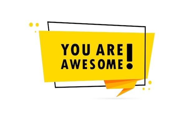 Jij bent geweldig. origami stijl tekstballon banner. poster met tekst je bent geweldig. sticker ontwerpsjabloon.