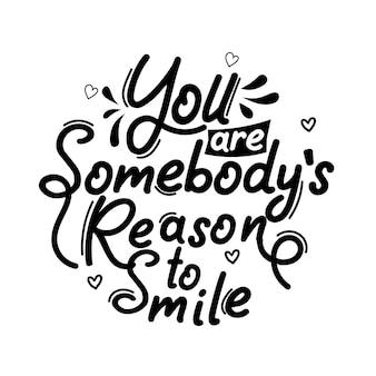 Jij bent iemands reden om te glimlachen