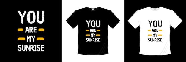 Jij bent mijn t-shirtontwerp van de zonsopgangtypografie. liefde, romantische t-shirt.