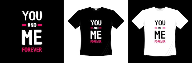 Jij en ik voor altijd typografie. liefde, romantische t-shirt.