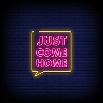 Just come home neon signs style text