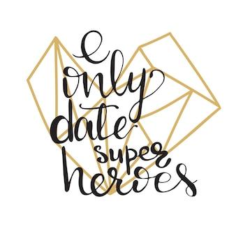 Kaartontwerp met letters ik dateer alleen superhelden. vector illustratie.