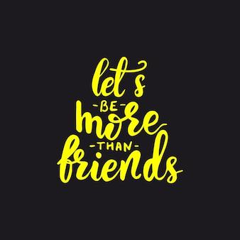 Kaartontwerp met letters laten we meer zijn dan vrienden. vector illustratie.