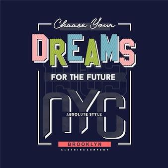Kies je dromen voor het toekomstige slogancitaat, grafische typografie t-shirtontwerp