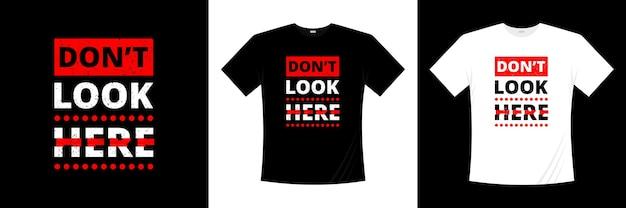 Kijk hier niet typografie t-shirt design.