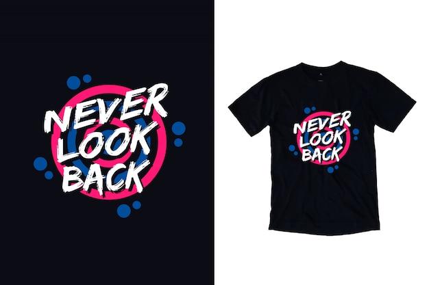 Kijk nooit terug modern t-shirtontwerp met inspirerende citaten