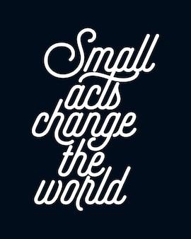 Kleine handelingen veranderen de wereld. stijlvolle monoline typografie poster.