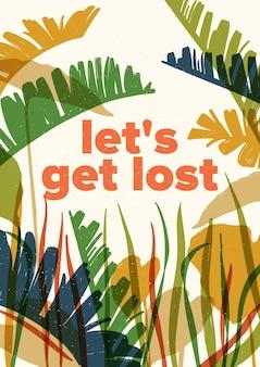 Kleurrijke doorschijnende bladeren van exotische jungleplanten en inspirerende slogan let's get lost