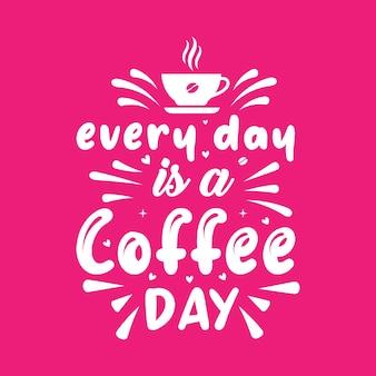 Koffie citaat belettering ontwerp, elke dag is een koffiedag