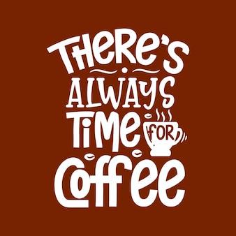 Koffie citaat belettering ontwerp, er is altijd tijd voor koffie