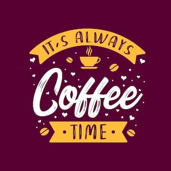 Koffie citaat belettering ontwerp, het is altijd koffietijd