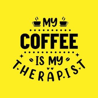 Koffie citaat belettering ontwerp, mijn koffie is mijn therapeut