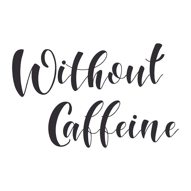 Koffie citaten. zonder cafeïne. grafische vormgeving lifestyle teksten. motivatie voor winkelpromotie