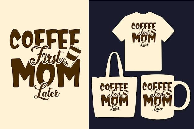 Koffie eerste moeder later typografie citaten ontwerp