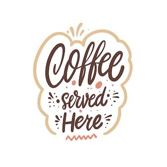 Koffie geserveerd hier hand getrokken kleurrijke belettering zin vectorillustratie