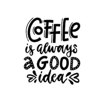 Koffie is altijd een goed idee belettering kaart tekenkunst trendy illustratie uitdrukking van koffie