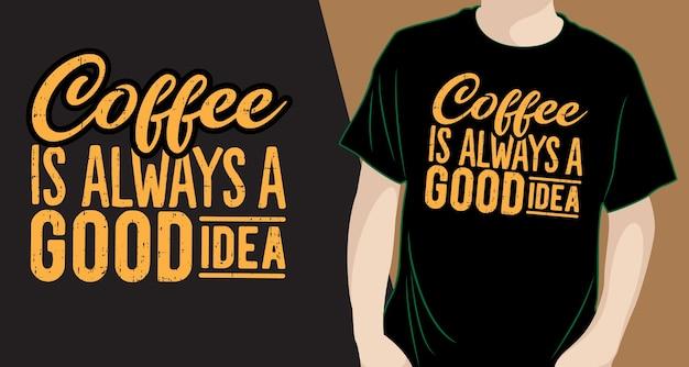 Koffie is altijd een goed idee, belettering van ontwerp voor een t-shirt