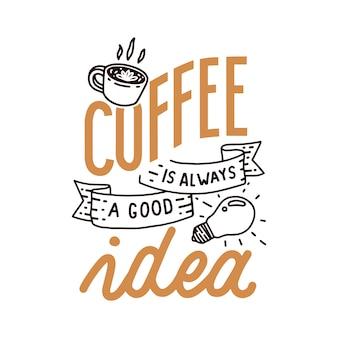 Koffie is altijd een goed idee hand belettering citaat