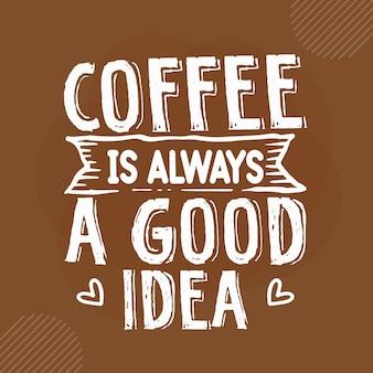 Koffie is altijd een goed idee ontwerp met koffiecitaten premium vector