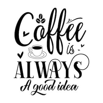 Koffie is altijd een goed idee typografie premium vector design offertesjabloon