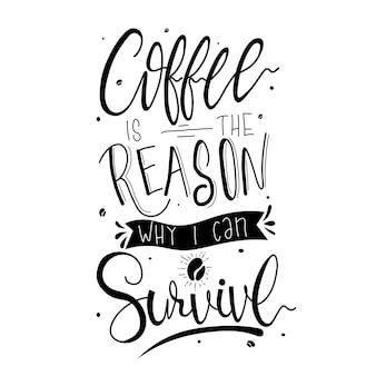 Koffie is de reden waarom ik kan overleven. citaat typografie belettering voor t-shirtontwerp