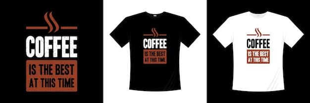 Koffie is het beste op dit moment typografie t-shirtontwerp.