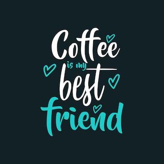 Koffie is mijn beste vriend