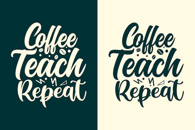 Koffie leer herhaal typografie leraren belettering citaten ontwerp t-shirt en merchandis