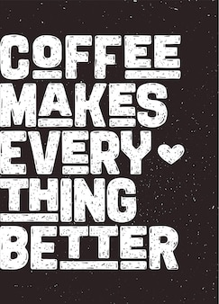 Koffie - maakt alles beter.